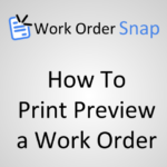 How to Preview and Print a Work Order