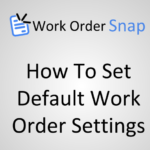 How to Set Default Work Order Settings
