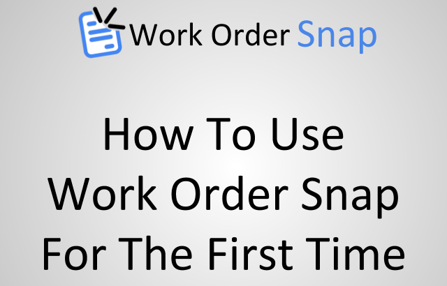 how to use work order snap first time