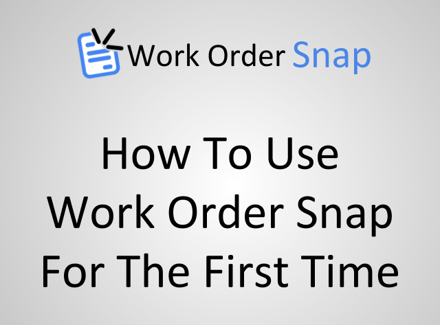 How to Use Work Order Snap For The First Time