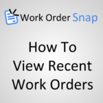 How To View Recent Work Orders